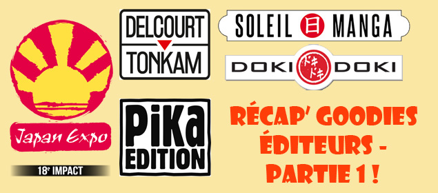 [Japan Expo] Goodies éditeurs prévus : récap' ! – Partie 1