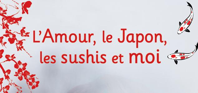L'Amour, le Japon, les sushis et moi : ou l'initiation japonaise d'une ado